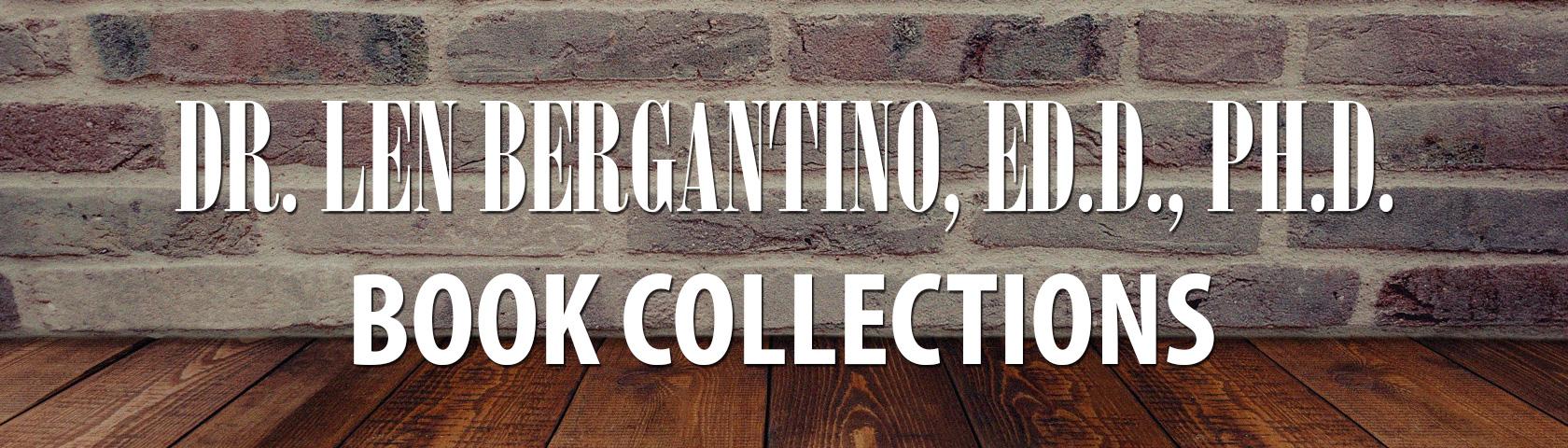 Dr. Len Bergantino, Ed.D., Ph.D. Book Collections